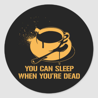 Coffee you can sleep when you re dead stickers