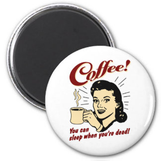 Coffee! You Can Sleep When You're Dead! 2 Inch Round Magnet