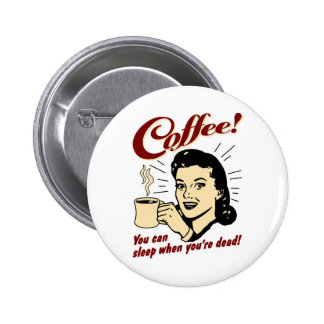 Coffee! You Can Sleep When You're Dead! Pinback Button