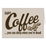 Coffee you can sleep when you're dead cards