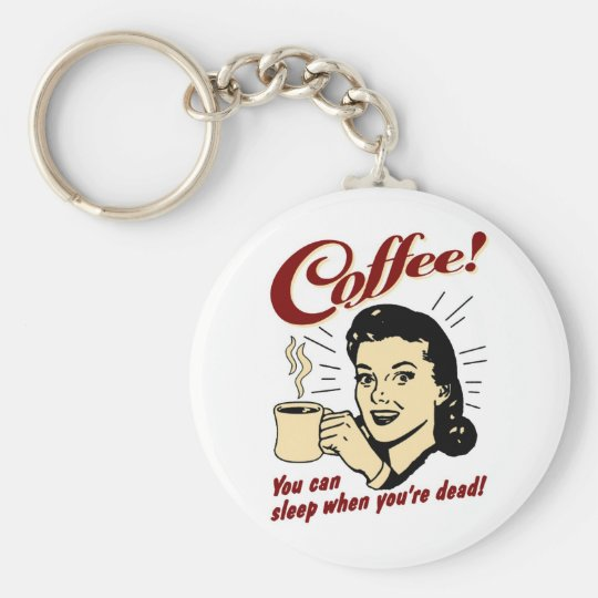 Coffee! You Can Sleep When You're Dead! Keychain