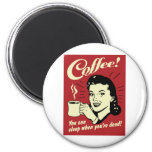 Coffee You Can Sleep When You're Dead 2 Inch Round Magnet