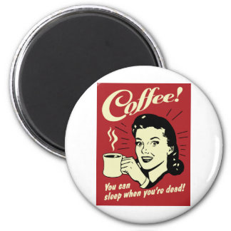 Coffee You Can Sleep When You're Dead Magnet
