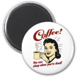 Coffee! You Can Sleep When You're Dead! Magnets