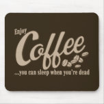 Coffee you can sleep when you're dead mouse pad