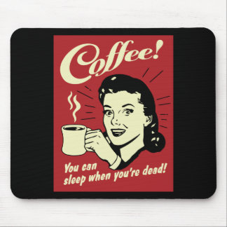 Coffee You Can Sleep When You're Dead Mouse Pads