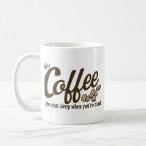 Enjoy Coffee - You Can Sleep When You're Dead