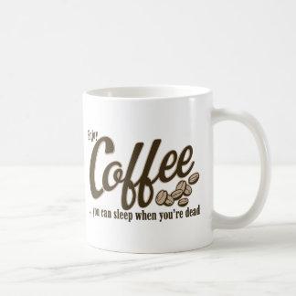 Coffee you can sleep when you're dead classic white coffee mug
