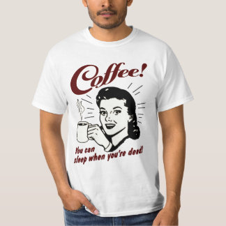 Coffee! You can sleep when you're dead shirt
