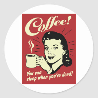 Coffee You Can Sleep When You're Dead Round Sticker