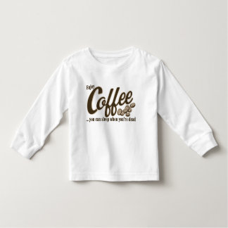 Coffee you can sleep when you're dead shirts