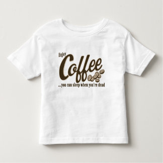 Coffee you can sleep when you're dead t shirt