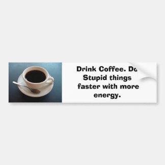 coffeecup, café de la bebida. Haga el faste estúpi Pegatina De Parachoque