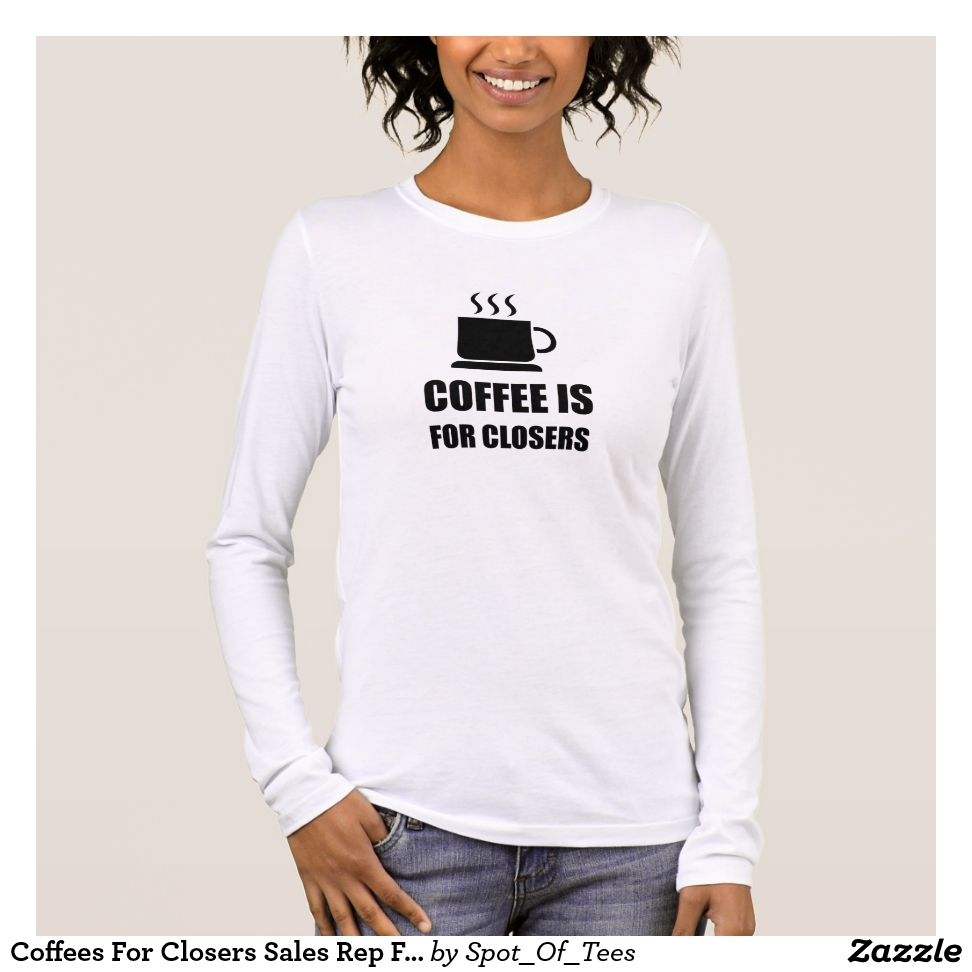 Coffees For Closers Sales Rep Funny Long Sleeve T-Shirt - Best Selling Long-Sleeve Street Fashion Shirt Designs