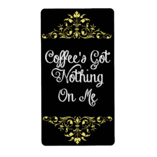 Coffee's Got Nothing On Me - Wine Label
