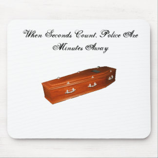 coffin, When Seconds Count, Police Are Minutes ... Mouse Pad