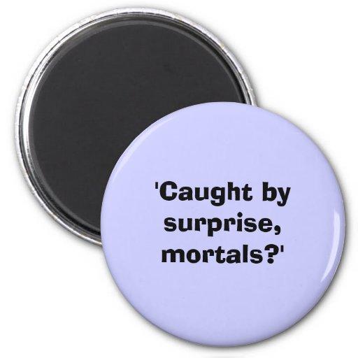 ¿'Cogido por la sorpresa, mortals? ' Iman De Frigorífico