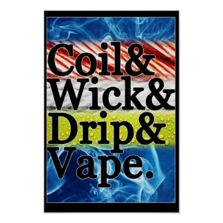 Coil & Wick & Drip & Vape Poster