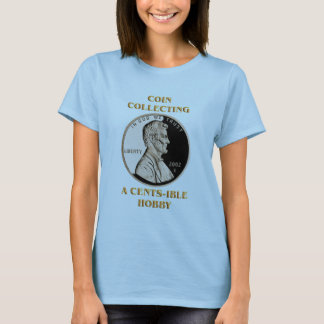 Coin Collecting a CENTS-ible Hobby T-Shirt
