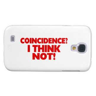 Coincidence I Think Not Samsung Galaxy S4 Case