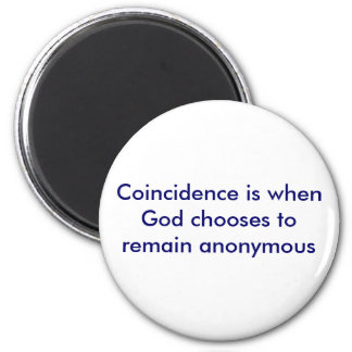 Coincidence is when God chooses to remain anony... Magnet