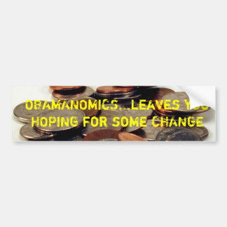 coins, OBAMANOMICS...leaves you HOPING for some... Bumper Sticker