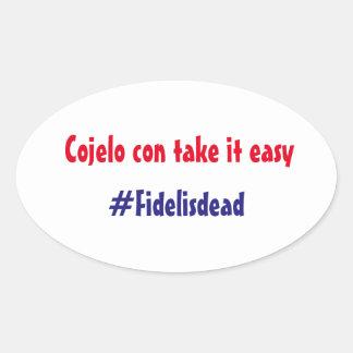 Cojelo con take it easy, Fidel died!! Oval Sticker