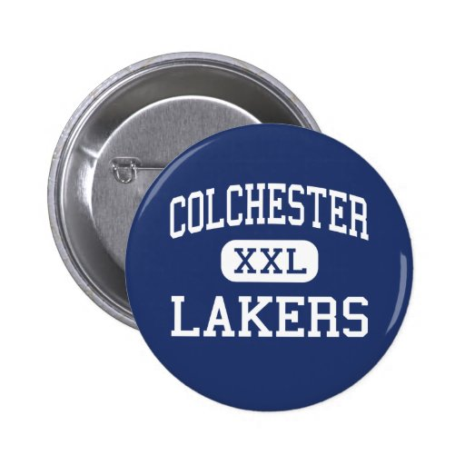 Colchester - Lakers - High - Colchester Vermont Pinback Button