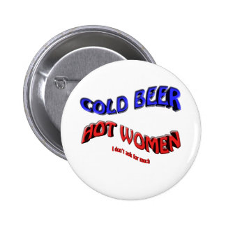 cold beer hot woman ( i dont ask for much ) 2 inch round button