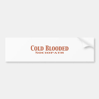 Cold Blooded Sociopath Gifts Bumper Stickers