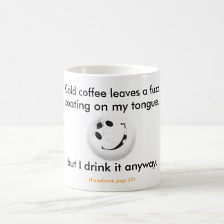 """Cold coffee leaves a fuzz coating on my tongue."" Coffee Mug"