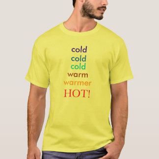 cold, cold, cold, warm, warmer, HOT! T shirt