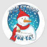 Cold Enough for Ya? Sticker