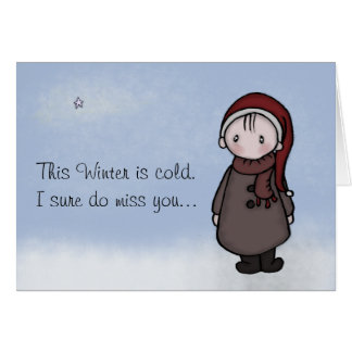 Cold Winter - I Miss You! Greeting Cards