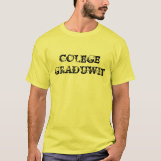 """Colege Graduwit"" t-shirt"