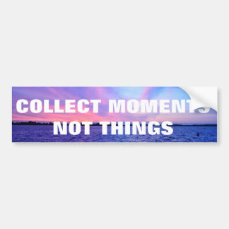COLLECT MOMENTS NOT THINGS BUMPER STICKER