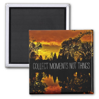 Collect Moments Not Things Inspirational Quote Magnet