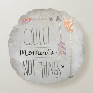 Collect Moments Not Things Round Pillow