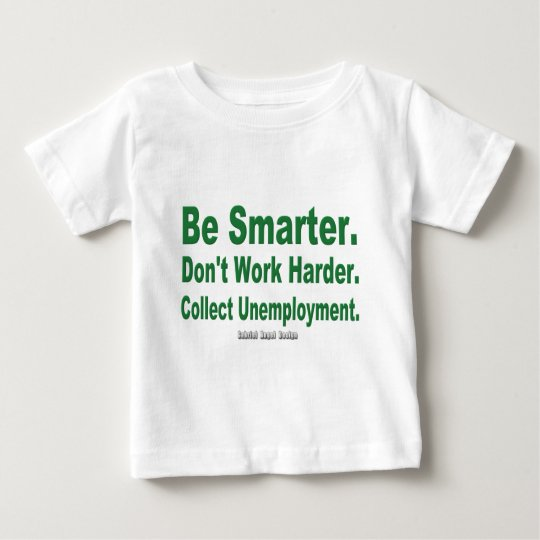 Collect Unemployment Baby T-Shirt