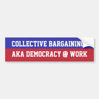 Collective Bargaining = Democracy @ Work Car Bumper Sticker