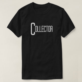 Collector in Fun Text T-Shirt