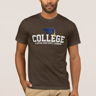 College, a refuge from hasty judgment! T-Shirt