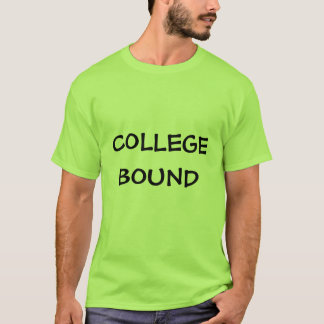 COLLEGE BOUND TSHIRTS FOR ALL