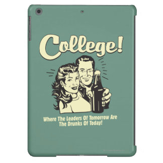 College: Leaders Tomorrow Drunk Today Case For iPad Air