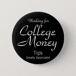 College, Money, Working for, Tips, Greatly Appr... Button
