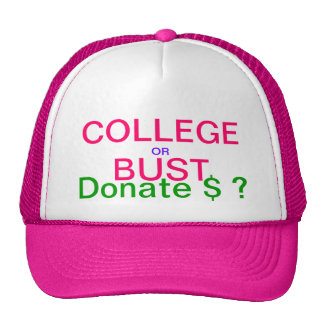 COLLEGE or BUST - Donate $ ? - Make money cap Trucker Hat