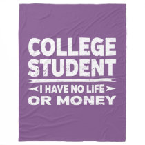 College Student I Have No Life or Money Fleece Blanket