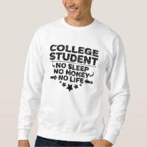 College Student No Life or Money Sweatshirt