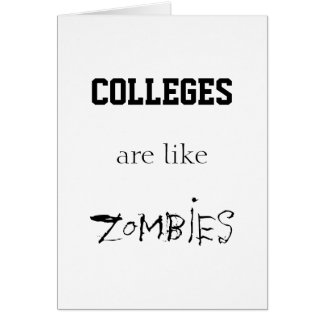 COLLEGES ARE LIKE ZOMBIES CARD
