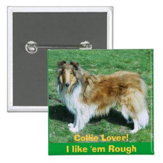 Collie Lover!I like 'em Rough 2 Inch Square Button